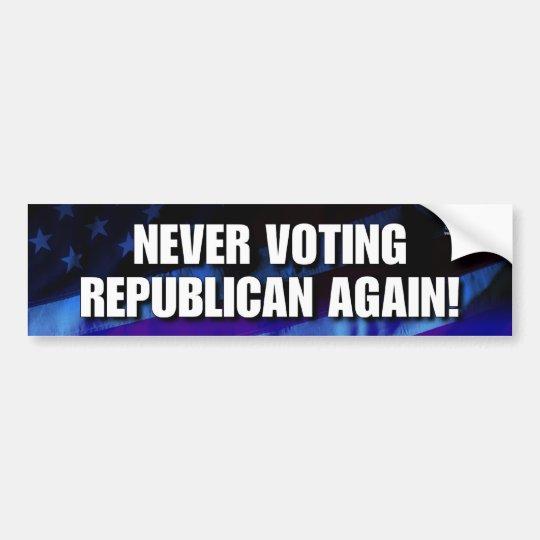 Never voting Republican again! Bumper Sticker