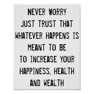 Never Worry, Trust, Health Happiness Wealth quote Poster