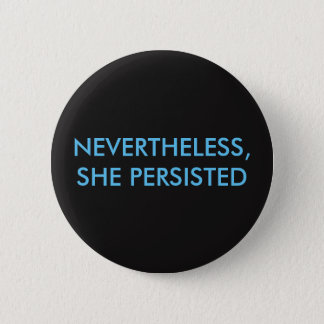 """Nevertheless, she persisted"" Button"
