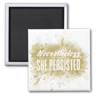 Nevertheless, she persisted (glitter) square magnet