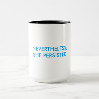 """NEVERTHELESS, SHE PERSISTED"" mug"