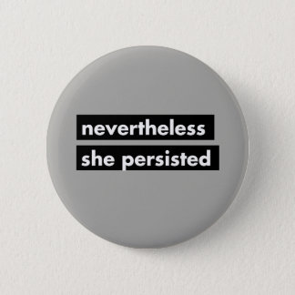 Nevertheless she persisted political button