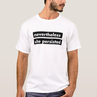 Nevertheless she persisted statement mens tshirt