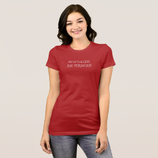 """Nevertheless, she persisted"" T-Shirt. T-Shirt"