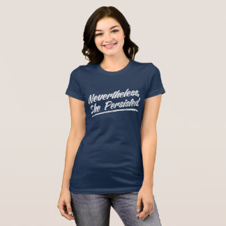 Nevertheless She Persisted - Women's March T-Shirt
