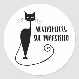 Nevertheless, She Purrsisted Round Sticker