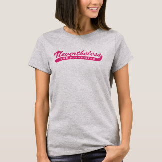Nevertheless, she purrsisted. T-Shirt