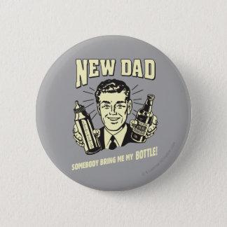 New Dad: Somebody Bring Me My Bottle 6 Cm Round Badge