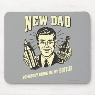 New Dad: Somebody Bring Me My Bottle Mouse Mat