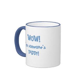 New Dad Wow I m someone s Daddy -Humor Coffee Mug