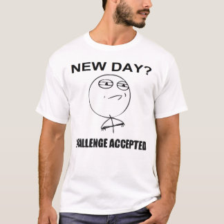 New Day? Challenge Accepted T-Shirt