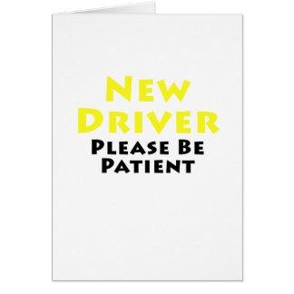 New Driver Please Be Patient Greeting Card