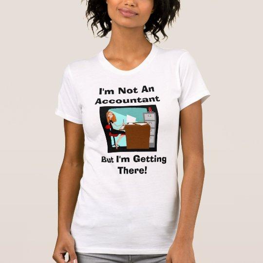 New Image1, I'm Not An Accountant, But I'm Gett... T-Shirt