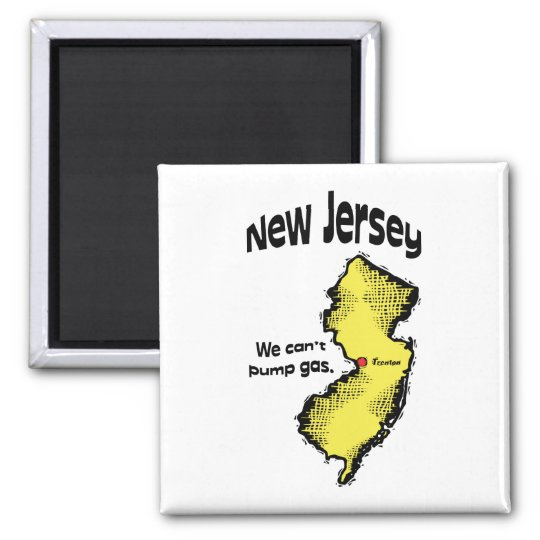 New Jersey NJ US Motto ~ We Can't Pump Gas Square Magnet