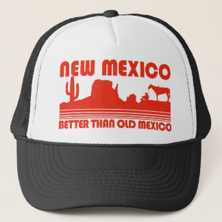 New Mexico Better Than Old Mexico Trucker Hat