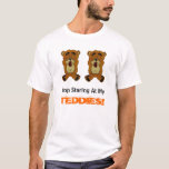 NEWBEARS, Stop Staring At My, TEDDIES! T-Shirt