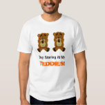 NEWBEARS, Stop Staring At My, TEDDIES! Tshirts