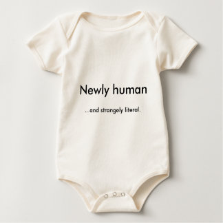 Newly human... and strangely literal. baby bodysuit