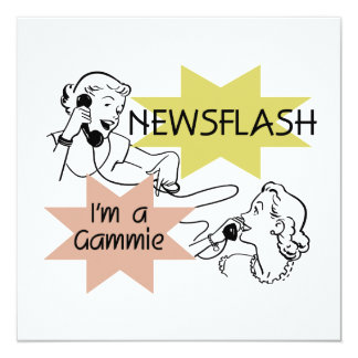 "Newsflash I'm a Gammie t-shirts and Gifts 5.25"" Square Invitation Card"
