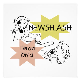 Newsflash I'm an Oma T-shirts and Gifts Invite