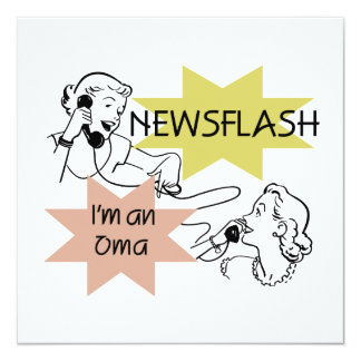 "Newsflash I'm an Oma T-shirts and Gifts 5.25"" Square Invitation Card"