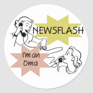 Newsflash I'm an Oma T-shirts and Gifts Round Sticker