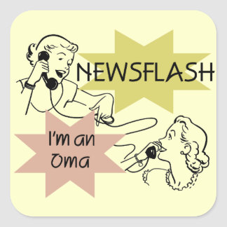 Newsflash I'm an Oma T-shirts and Gifts Square Sticker