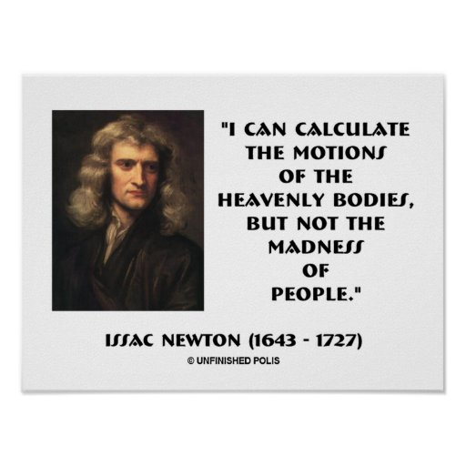 Newton Calculate Motions Madness Of People Quote Poster