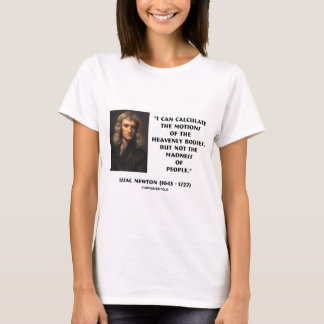 Newton Calculate Motions Madness Of People Quote T-Shirt
