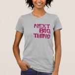 Next Big Thing T Tee Shirt