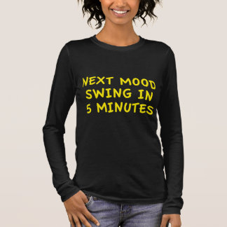 Next Mood Swing In 5 Minutes Long Sleeve T-Shirt
