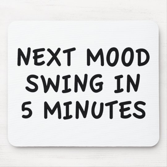 Next Mood Swing In 5 Minutes Mouse Mat