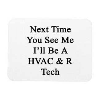 Next Time You See Me I'll Be A HVAC R Tech Flexible Magnets