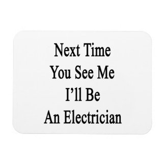 Next Time You See Me I'll Be An Electrician Flexible Magnet