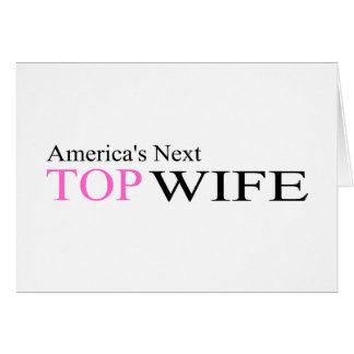Next Top Wife Greeting Cards