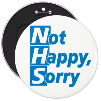 NHS - Not Happy, Sorry! 6 Cm Round Badge