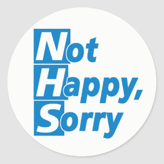 NHS - Not Happy, Sorry! Classic Round Sticker