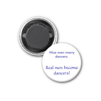 Nice men marry dancers. , Real men become dancers! 3 Cm Round Magnet