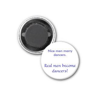Nice men marry dancers. , Real men become dancers! Magnet