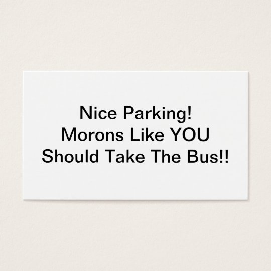 Nice Parking Morons Like You Should Take The