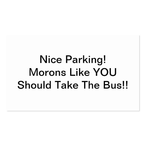 Nice Parking Morons Like You Should Take The Bus Business Card Templates