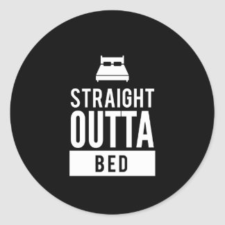 Nice Straight Outta Bed Print Classic Round Sticker