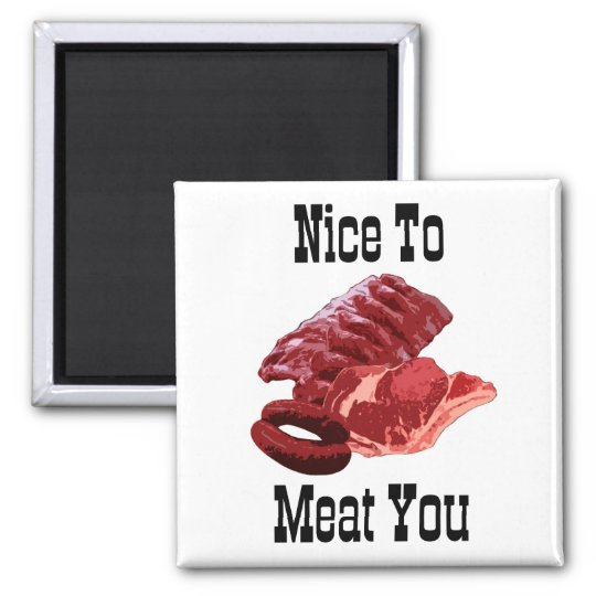 """NICE TO MEAT YOU!""  Insane Magnet Designs"