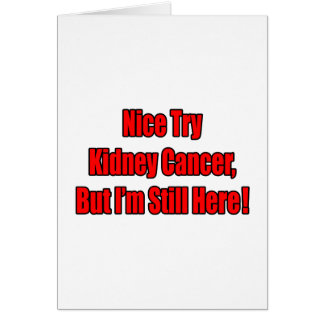 Nice Try Kidney Cancer.. Greeting Card