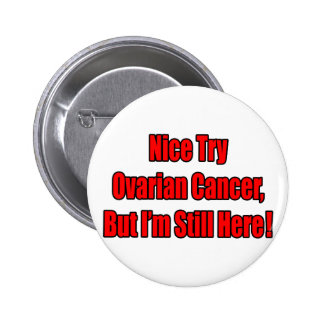 Nice Try Ovarian Cancer.. 6 Cm Round Badge
