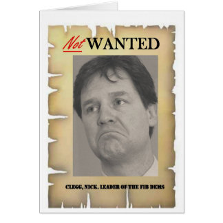 NICK CLEGG NOT WANTED CARD
