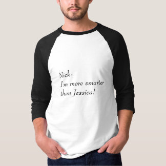 Nick-I'm more smarter than Jessica! T-Shirt