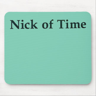 """""""Nick of Time"""" mouse pad"""