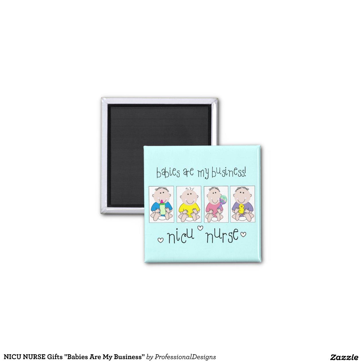"NICU NURSE Gifts ""Babies Are My Business"" | Zazzle"