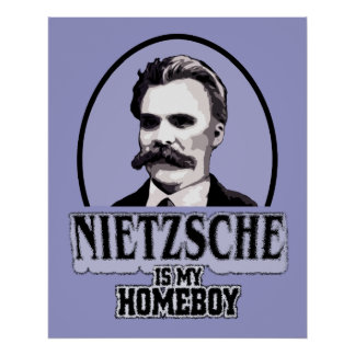Nietzsche Is My Homeboy Poster